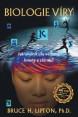 Biologie víry – Jak uvolnit sílu vědomí, hmoty a zázraků (2. vydání)